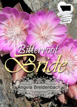 Bitterroot Bride ebook and paperback book cover. Brand new release! Huge 50-book American State Flower series is so fun. But it's also book 4 in the Montana Beginnings series (this one is 1894-5)
